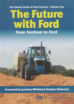 THE CLASSIC GUIDE TO FORD TRACTORS Vol 2 The Future With Ford